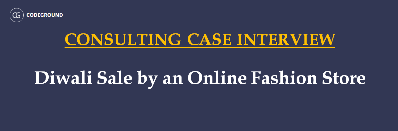 Consulting Case Interview Question - Diwali Sale by Online Fashion Store