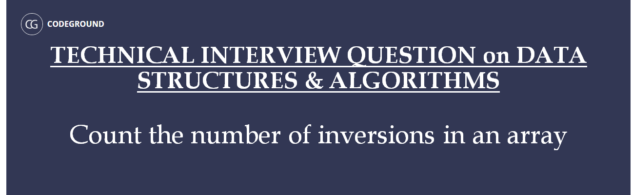 Technical Interview Question on Data Structure and Algorithms: Count the number of inversions in an array