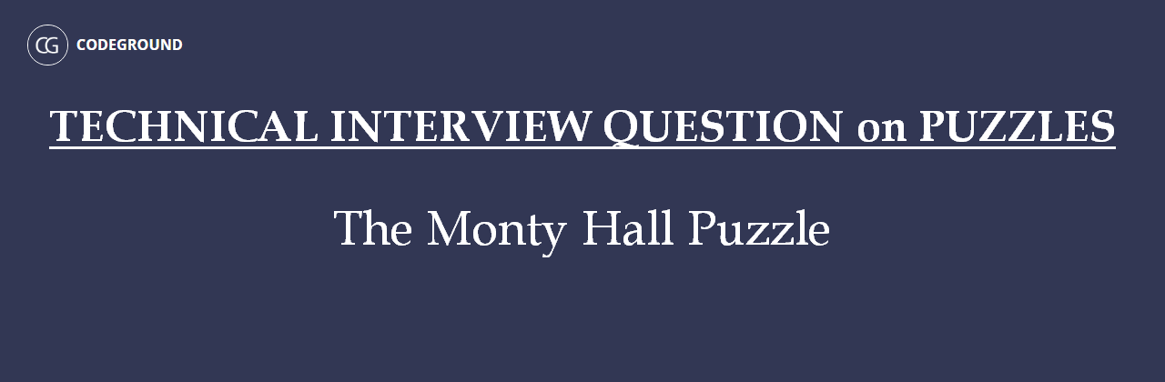 Technical Interview Question on Puzzles: The Monty Hall Puzzle