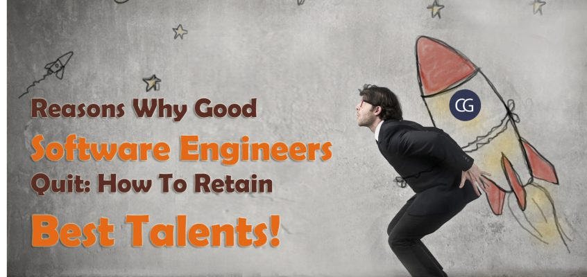 Reasons Why Good Software Engineers Quit: How To Retain Best Talents!