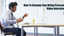 How To Revamp Your Hiring Process For Video Interviewing
