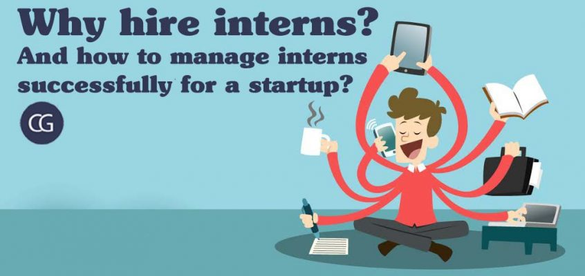 Why hire interns? And how to manage interns successfully for a startup?