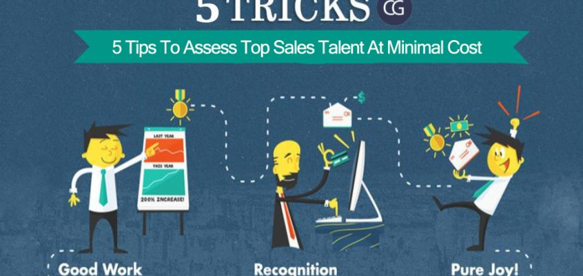5 Tips To Assess Top Sales Talent At Minimal Cost