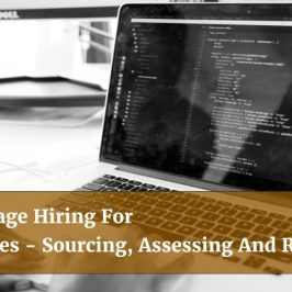How to Leverage Hiring For Technical Roles - Sourcing, Assessing And Retention!