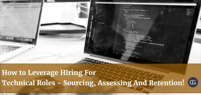 How to Leverage Hiring For Technical Roles – Sourcing, Assessing And Retention!