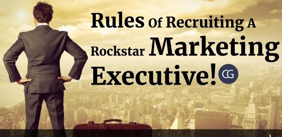Rules Of Recruiting A Rockstar Marketing Executive!