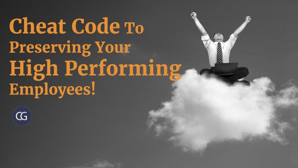 Cheat Code To Preserving Your High Performing Employees