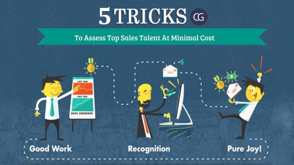 5 Tricks To Assess Top Sales Talent At Minimal Cost