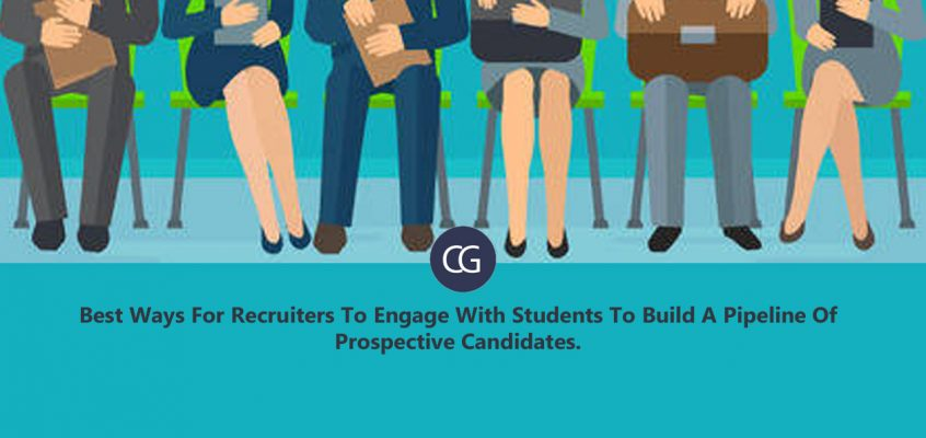 Best Ways For Recruiters To Engage With Students To Build A Pipeline Of Prospective Candidates.