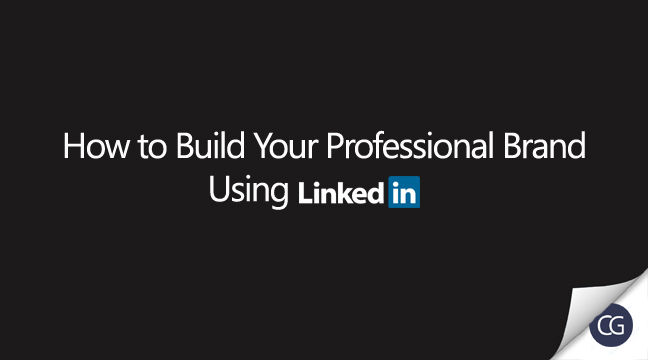 How to Build Your Professional Brand Using LinkedIn.
