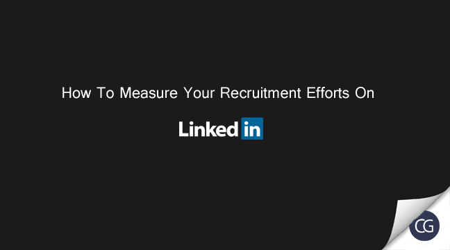 How To Measure Your Recruitment Efforts On LinkedIn.