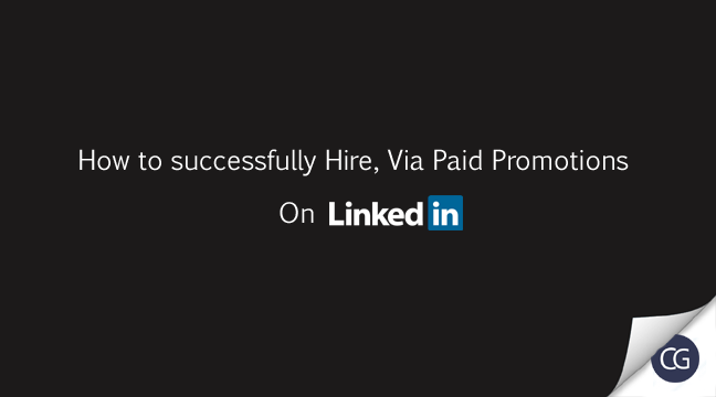 How to successfully Hire Via Paid Promotions On LinkedIn.