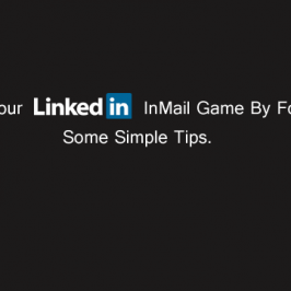 Perfect Your LinkedIn InMail Game By Following Some Simple Tips.