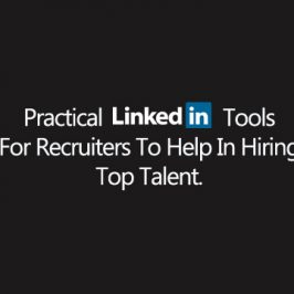 Practical LinkedIn Tools For Recruiters To Help In Hiring Top Talent.