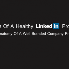 Signs Of A Healthy LinkedIn Profile- The Anatomy Of A Well Branded Company Profile.