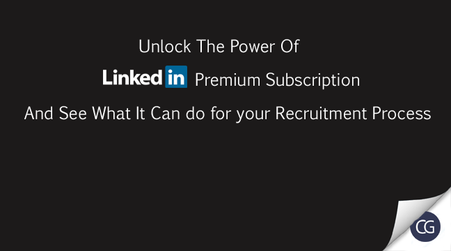 Unlock The Power Of LinkedIn Premium Subscription And See What It Can Do For Your Recruitment Process.