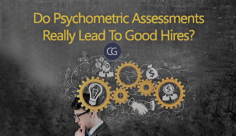 Do Psychometric Assessments Really Lead To Good Hires?