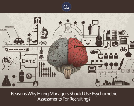 Reasons Why Hiring Managers Should Use Psychometric Assessments For Recruiting?