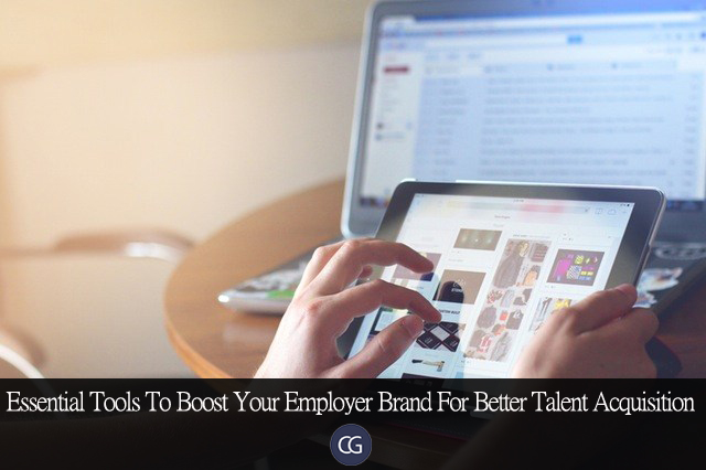 Essential Tools To Boost Your Employer Brand For Better Talent Acquisition