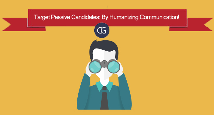 Target Passive Candidates : By Humanizing Communication
