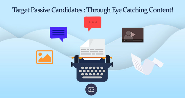 Target Passive Candidates: Through Eye Catching Content