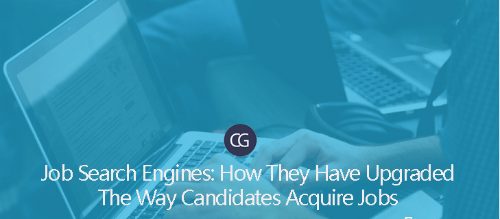 Job Search Engines: How They Have Upgraded The Way Candidates Acquire Jobs.