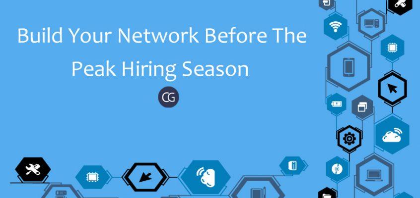 Build Your Network Before The Peak Hiring Season