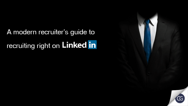 A modern recruiter's guide to recruiting right on LinkedIn