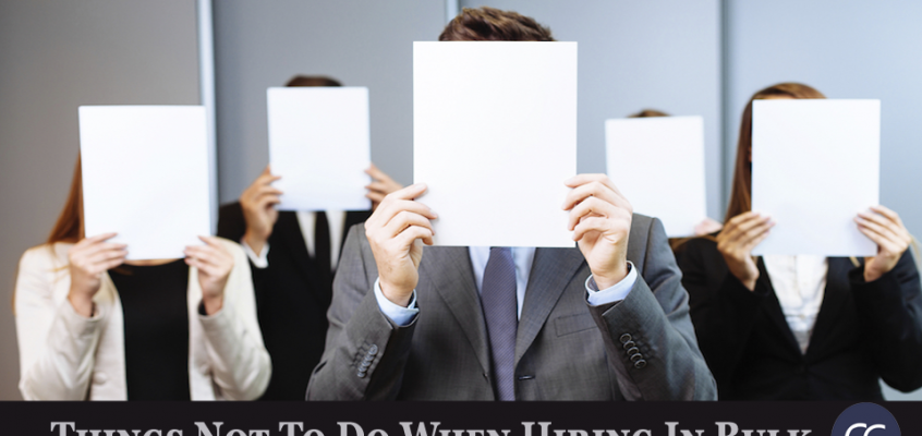 Things not to do when you are hiring in bulk