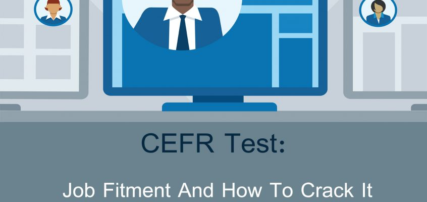 CEFR Test- Job Fitment and How To Crack It