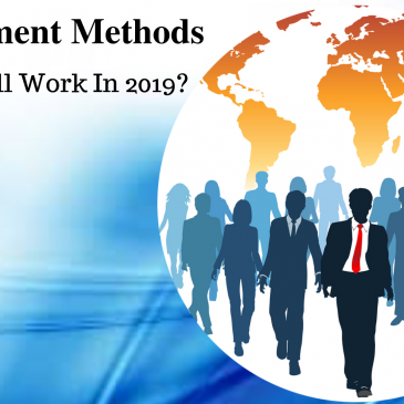 Recruitment Methods: What Will Work In 2019?