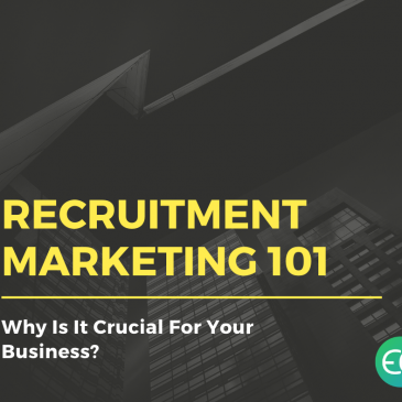 Recruitment Marketing 101: Why Is It Crucial For Your Business?